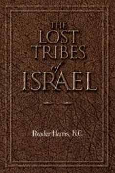 """THE LOST TRIBES OF ISRAEL (Written by the founder  of the """"Pentecostal Movement"""" In London England)"""