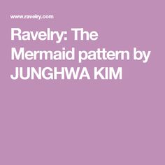 Ravelry: The Mermaid pattern by JUNGHWA KIM
