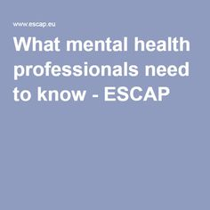 What mental health professionals need to know - ESCAP