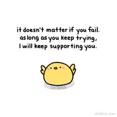 No one's going to be upset at you for failing. Everyone fails. When you're ready, keep trying!