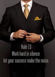 Work hard in silence. Let your success make the noise.