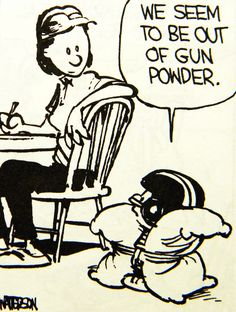 We seem to be out of gun powder. Calvin and Hobbes comics :) Calvin And Hobbes Comics, Wit And Wisdom, Bd Comics, Hobbs, Hilarious, Funny, Manga, Comic Strips, Make Me Smile