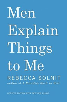 Men Explain Things To Me Updated Edition, http://www.amazon.com/dp/1608464962/ref=cm_sw_r_pi_awdm_5QIBub1JF9ER1