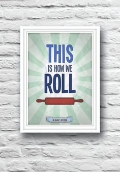 Kitchen Art, Kitchen Poster, Minimalist Poster, Housewarming Gift, Customisable Poster, Mothers Day THIS IS HOW WE ROLL (IN MAMAS KITCHEN)    Original