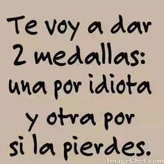 """[Figurative Trans: I am going to give you two medals: One for being an Idiot, and the other in case you lose the first one"""". Sarcastic Quotes, Me Quotes, Funny Quotes, Spanish Humor, Spanish Quotes, Quotes En Espanol, Funny Phrases, More Than Words, Funny Images"""