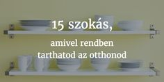 15_szokas_rend_1 Konmari, Home Hacks, Hygge, Housekeeping, Textiles, Diy And Crafts, Organization, Organizing, Household