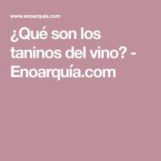 ¿Qué son los taninos del vino? - Enoarquía.com