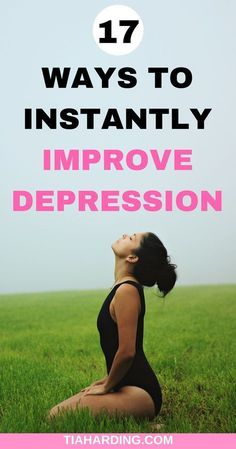 17 ways to instantly improve depression. #mentalhealth #mindset tiaharding.com