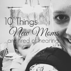 10 Things New Moms Are Tired of Hearing