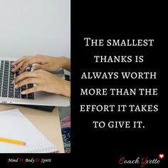 The smallest thanks is always worth more than the effort it takes to give it. Try it out, it is so worth it!