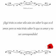 ¡Qué triste es estar sólo aún sin saber lo que es el amor, pero es más triste saber lo que es amar y no ser correspondido! #corazón roto #amo
