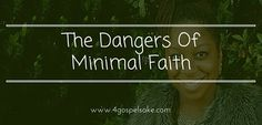 So many people are walking away from Christianity, the truth about God and His plan of salvation because they lack faith! Read more at http://www.4gospelsake.com/the-dangers-of-minimal-faith/