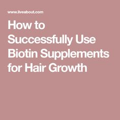 How to Successfully Use Biotin Supplements for Hair Growth