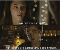 how did you find me? hufflepuffs are particularly good finders.