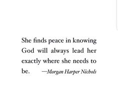 She finds peace in knowing God will always lead her exactly where she needs to be.- Faith quote