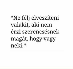 nem felek csak meg ol a fajdalom Favorite Quotes, Best Quotes, Love Quotes, Inspirational Quotes, Some Good Quotes, Quotes To Live By, Dont Break My Heart, Sad Life, Bible