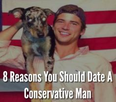 {8 Reasons You Should Date A Conservative Man}