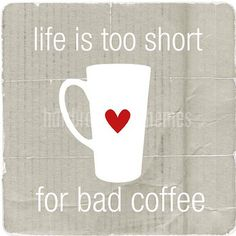 Life is too short for bad Coffee  distressed by hairbrainedschemes, $15.00