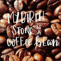 ... and coffee is my blood type.