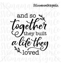 And So Together They Built A Life They Loved SVG Vector Image Cut File for Cricut and Silhouette Circuit Projects, Vinyl Projects, Vinyl Crafts, Fun Crafts, Silhouette Cameo Projects, Silhouette Design, Silhouette Cameo Files, Silhouette Images, Cricut Vinyl