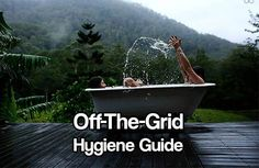Off-The-Grid Hygiene Guide. One of the most important and ignored aspects of living off-the-grid, or during a survival situation is to keep a good hygiene.