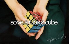 ... I'll solve a rubik's cube... in about 100yrs(: