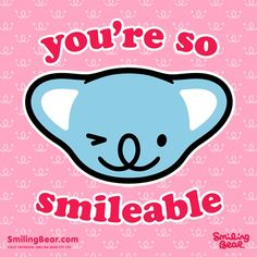 You're So Smileable http://smilingbear.com/blog/youre-so-smileable  #smilingbear #smilemore #koala #koalabear #bear #smile #smiling #happy #cute #kawaii #australia #aussie #sydney #beach #manga #art #design #illustration #cartoon #characterdesign #fun #GIF #otaku #plush #iphonesia #kawaiigurls #kawaiioftheday #pink #smileable #words