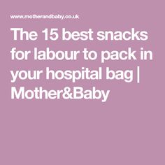 The 15 best snacks for labour to pack in your hospital bag | Mother&Baby