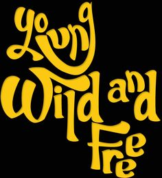 Young, Wild and Free!