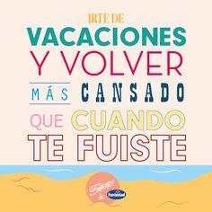Irte de vacaciones y volver más cansado que cuando te fuiste. #veranofontastic