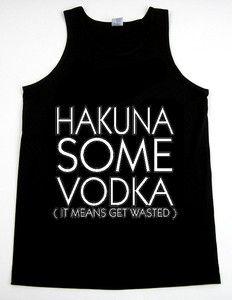 Hakuna Some Vodka tee...haha would be perfect for casual friday!!!
