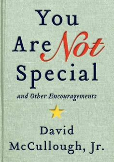 You Are Not Special...: And Other Encouragements