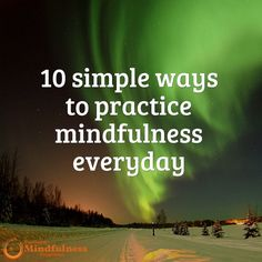 10 simple ways to practice mindfulness every day.