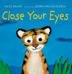 Close Your Eyes Kate Banks 0374313822 9780374313821 A little tiger takes an imaginative journey The little tiger lay on his back in the tall grass. Close your eyes, little tiger, said his mother, and go to sleep. Banks, Daily 5, Best Children Books, Childrens Books, New York Times, Best Baby Book, Moritz, Mentor Texts, Readers Workshop