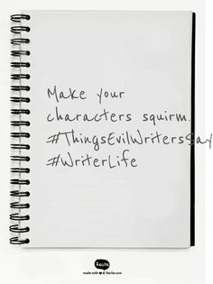 Make your characters squirm.   #ThingsEvilWritersSay #WriterLife - Quote From Recite.com #RECITE #QUOTE
