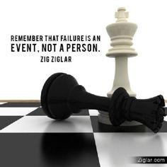 Remember - Failure is an event - NOT a person""