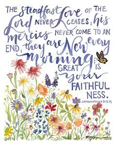 Lamentations His mercies are new every morning! Bible Verses Quotes, Bible Scriptures, Biblical Quotes, Scripture Art, Bible Art, Lamentations, Colossians 3, Psalms, Favorite Bible Verses
