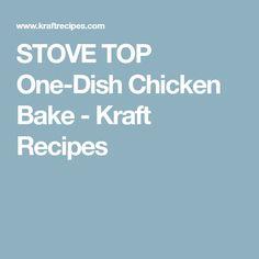 STOVE TOP One-Dish Chicken Bake - Kraft Recipes