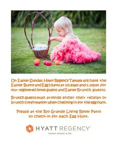 SUN 04/05/15: On Easter Sunday, Hyatt Regency Tamaya will have the Easter Bunny and Egg Hunts at 10:30am and 1:30pm for our registered hotel guests and Easter Brunch guests. Brunch guests must provide either their receipt or brunch confirmation when checking in for the egg hunt. Please at the Rio Grande Living Room Patio to check-in for each Egg Hunt. To make an Easter Brunch reservation for the Santa Ana Cafe or Corn Maiden restaurants, please visit OpenTable.com.