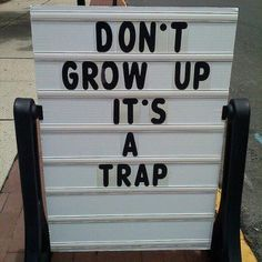 Don't grow up, it's a trap.