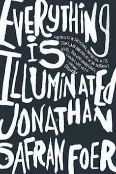 Everything Is Illuminated: A Novel by Foer Jonathan Safran Jonathan Safran Foer, Everything Is Illuminated, Fathers Say, White Books, Cool Books, Amazing Books, Book Cover Design, Fiction Books, Book Publishing
