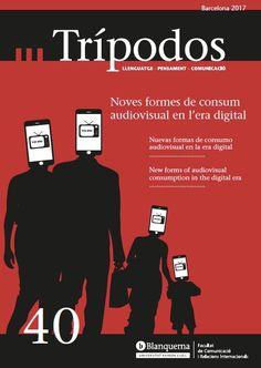 """Revista Trípodos, 40 """"Noves formes de consumo audiovisual en l'era digital"""", Facultat de Comunicació i Relacions Internacionals Blanquerna, Universitat Ramon Llull, 2017"""