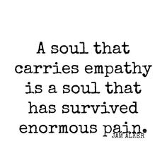 A soul that carries empathy Wisdom Quotes, True Quotes, Words Quotes, Great Quotes, Quotes To Live By, Motivational Quotes, Inspirational Quotes, Sayings, Qoutes