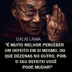 Dalai Lama - is much better to realize a fault in himself the tens in the other, because you can change your default Dalai Lama, Favorite Quotes, Best Quotes, Life Quotes, Double Sens, Frases Humor, Magic Words, Expressions, Typography Quotes