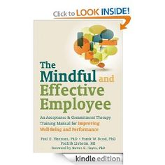 Amazon.com: The Mindful and Effective Employee: An Acceptance and Commitment Therapy Training Manual for Improving Well-Being and Performanc...