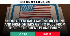 Should Federal Law Enforcement and Firefighters get to Pull From Their Retirement Plans Early? #California #CrimeandPolice #Families #FederalAgencies #Jobs #Insurance #PublicWorks #States #Taxes #politics #countable