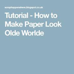 Tutorial - How to Make Paper Look Olde Worlde
