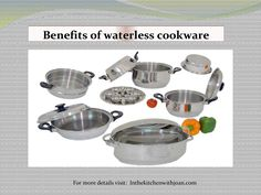 Benefits of waterless cookware  We all love our cookware. We spend reasonable amount of time selecting them. Cookwares don't really mess up over a long period of time, but it is always good to get the latest ones that are available in the market. One of them is a Waterless cookware. Let us look at its advantages.