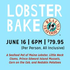 Lobster BakeTuesday, June 2015 at A Traditional New England Lobster Bake with All the Trimmings! Includes Your Choice of Sangria, Beer, or Wine! first course Bleu Cheese. Seafood Company, Little Neck Clams, Lobster Bake, June 16, Prince Edward Island, Mussels, Sangria, Baking, Bakken