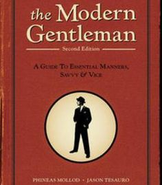 The Modern Gentleman: A Guide To Essential Manners Savvy And Vice PDF